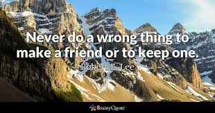 Robert E Lee Quotes Simple Never Do A Wrong Thing To Make A Friend Or To Keep One Robert E