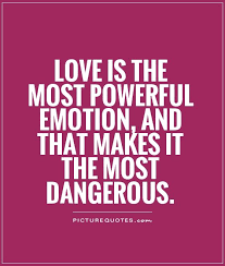 Powerful Love Quotes Love Is The Most Powerful Emotion And That Makes It The Most 12