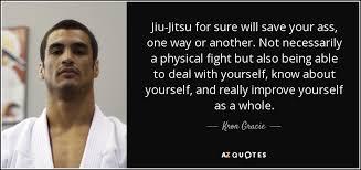 Kron Gracie Quote JiuJitsu For Sure Will Save Your Ass One Way Or Extraordinary Jiu Jitsu Quotes