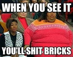 When you see it you'll shit bricks - brads meme - quickmeme via Relatably.com