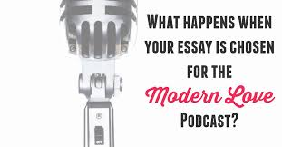 what happens when your essay is chosen for the modern love podcast what happens when your essay is chosen for the modern love podcast
