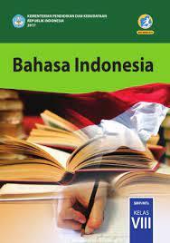 Buku bahasa inggris kelas 8 smp mts kurikulum 2013 revisi 2017. Bahasa Indonesia Smp Mts Kelas Viii Kurikulum 2013 Edisi Revisi 2017 Buku Sekolah Elektronik Bse