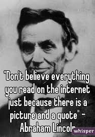 Don't believe everything you read on the internet just because ... via Relatably.com