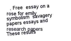 essay on symbolism in a rose for emily   essay topicscompare essay on a rose for emily symbolism other similar services like protectrite wga and creatorsvault