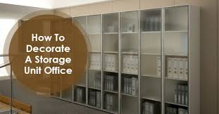 storage unit office. 5 Ways To Decorate Your Storage Unit Office S