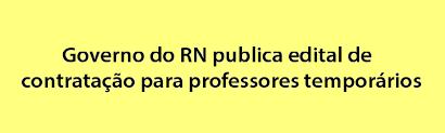 Resultado de imagem para GOVERNO DO RN CONVOCA 167 PROFESSORES TEMPORÁRIOS
