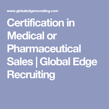 Pharmaceutical Sales Jobs Requirements Certification In Medical Or Pharmaceutical Sales Global Edge