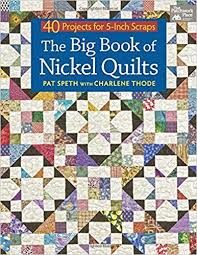 The Big Book of Nickel Quilts: 40 Projects for 5-Inch Scraps: Pat ... & The Big Book of Nickel Quilts: 40 Projects for 5-Inch Scraps: Pat Speth,  Charlene Thode: 9781604683950: Amazon.com: Books Adamdwight.com