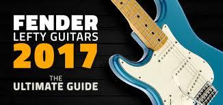 left handed fender guitars basses 2017 ultimate guide fender left handed guitars 2017