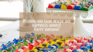 Wishing You Good Health And Happiness Always Happy Birthday Cool Good Birthday Quotes