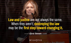 Gloria Steinem Quotes Beauteous Gloria Steinem Quote Law And Justice Are Not Always The Same When