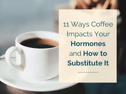 Why does coffee make you jittery or ill or sometimes nauseous? 11 Ways Coffee Impacts Your Hormones And How To Find A Substitute