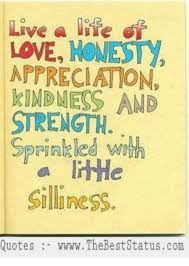 Live Life LOWE HONEST APTRECIATION KINDNESS AND STRENGTH Sprinkled Magnificent Silly Quotes Pics