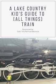 a lake country kid s guide to all things train
