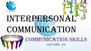 interpersonal communication communication skills lecture  interpersonal communication communication skills lecture 4
