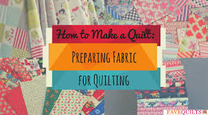 How to Make a Quilt: Preparing Fabric for Quilting | FaveQuilts.com &  Adamdwight.com