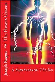 The Powers Unseen: A Supernatural Thriller: Rogers, Joseph: 9781518845420:  Amazon.com: Books