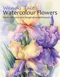 wendy tait s how to paint flowers in watercolour