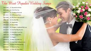 Wedding Song Playlist Best Wedding Songs Playlist 2019 The Most Popular Wedding Songs Romantic Love Songs Ever