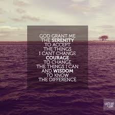 God Grant Me The Serenity To Accept The Things I Cannot Change The