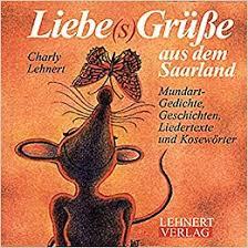 Liebe S Grüsse Aus Dem Saarland Mundart Geschichten Und Gedichte