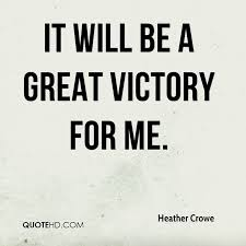 Victory Quotes Mesmerizing Heather Crowe Quotes QuoteHD