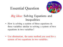 essential question big idea solving equations and inequalities how is solving a system of three