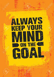 Always Keep Your Mind On The Goal. Inspiring Creative Motivation ...