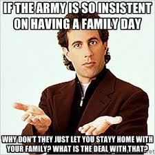 If the Army is so insistent on having a family day Why don't they ... via Relatably.com