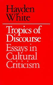 tropics of discourse essays in cultural criticism by hayden white 322614