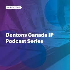 Dentons Canada IP Podcast Series