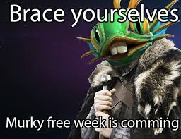Brace yourselves Murky free week is coming : heroesofthestorm via Relatably.com