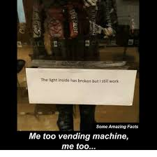 Interesting Facts About Vending Machines Inspiration The Light Inside Has Broken But Still Work Some Amazing Facts Me Too