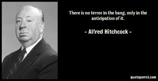 Alfred Hitchcock Quotes Magnificent There Is No Terror In The Bang Only In The Anticipatio By Alfred