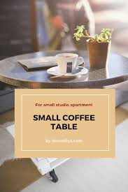 Luckily there is always the option of creating one yourself, one that will satisfy your needs and personal taste. 19 Beautiful Small Coffee Tables For Studio Apartment Small Coffee Table Studio Apartment Coffee Table