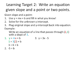 learning target 2 write an equation given slope and a point or two points