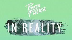 In Reality - Pierce Fulton