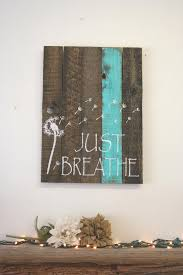 inspirational wall art good for room just breathe dandelion sign reclaimed wood by rusticlyinspired on always forever inspirational reclaimed wood wall art with just breathe dandelion sign reclaimed wood by rusticlyinspired