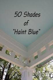 paint the porch ceiling sky blue you won t get the porch spiders 50 shades of haint blue a helpful round up list of haint blue or dirt dauber