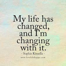 Life Changing Quotes Awesome My Life Has Changed And I'm Changing With It Sophie Kinsella