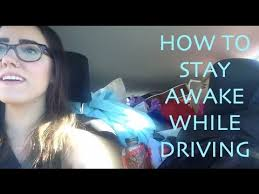 best ways to stay awake how to stay awake while driving youtube