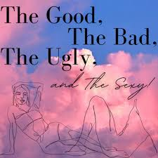The Good, The Bad, The Ugly and The Sexy
