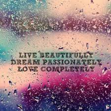 Beautiful Dreams Quotes Best Of Live Beautifully Dream Passionately Love Completely Picture Quotes