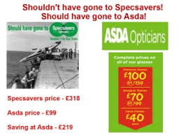 shouldn t have gone to specsavers should have gone to asda fortunately specsavers have a no quibble guarantee that if you re not happy your glasses you can refuse to take them and you get a full refund