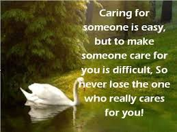 Quotes About Caring Caring For Someone Is Easy But To Make Someone Care For You Is 23