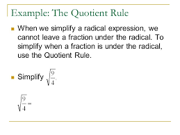 example the ient rule when we simplify a radical expression we cannot leave a
