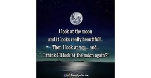 Beautiful Full Moon Quotes Best of I Look At The Moon And It Looks Really Beautiful Then I Look At