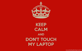 Don't Touch My Laptop Wallpapers ...