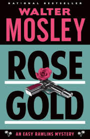 by walter mosleywalter mosley read reviews rose gold easy rawlins series 12 read an excerpt of this book