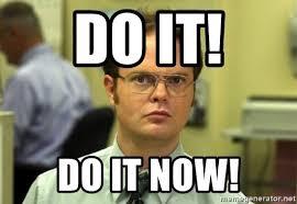 Do it! do it now! - Dwight Meme | Meme Generator